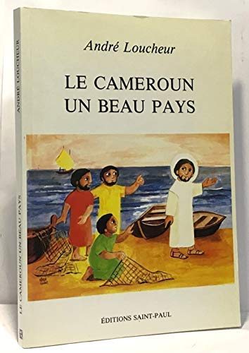 Le Cameroun, un beau pays (French Edition): Andre Loucheur