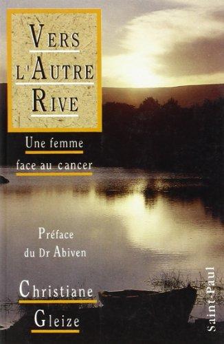 Vers l'autre rive - une femme face au cancer (French Edition)
