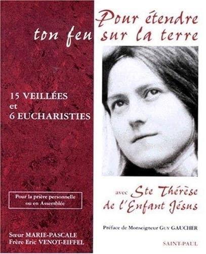 Pour Etendre Ton Feu Sur La Terre Avec Ste Therese De L'enfant Jesus: Soeur Marie pascale/ ...
