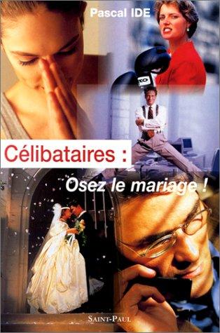 Célibataires : osez le mariage !: Ide, Pascal (Père)