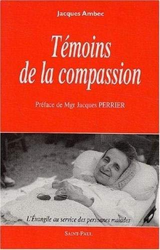 9782850499258: T�moins de la compassion : L'Evangile au service des personnes malades