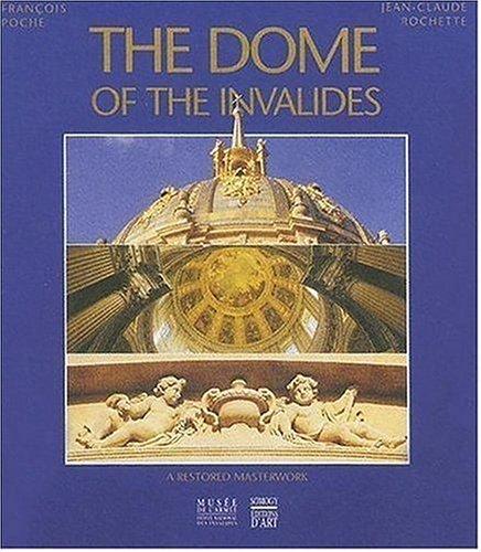 The Dome of the Invalides: A Restored Masterwork: Roche, Francois; Rochette, Jean-claude