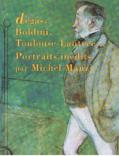 9782850562808: Degas, Boldini, Toulouse-Lautrec--: Portraits inedits par Michel Manzi (French Edition)