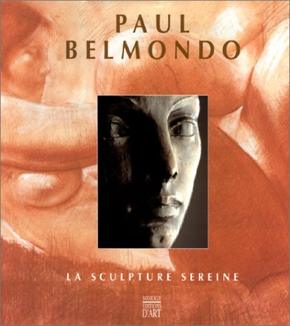 Paul Belmondo. La Sculpture Sereine.: Belmondo, Paul - Breon, Emmanuel