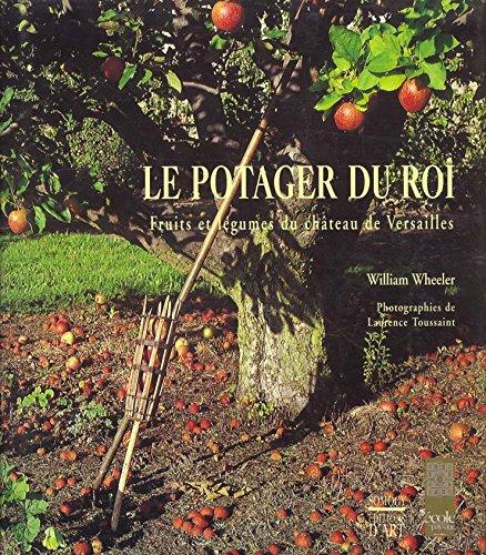 Le Potager Du Roi Fruits Et Légumes Du Château De Versailles: Wheeler, Wheeler & Laurence Toussaint