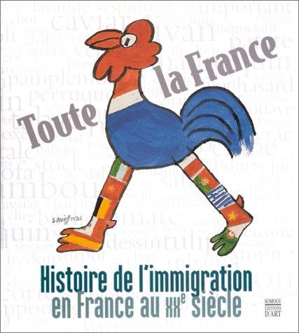 TOUTE LA FRANCE: HISTOIRE DE L'IMMIGRATION EN FRANCE AU XXE SIEC