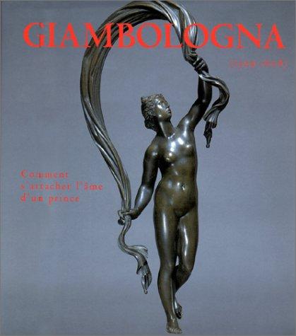 Giambologna (1529-1608) Comment S'attacher L'ame D'un Prince: Hall, Michael