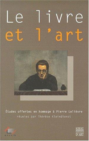 9782850564055: Le Livre Et L'Art . Etudes Offertes En Hommage à Pierre Lelièvre Réunies Par Thérèse Kleindienst