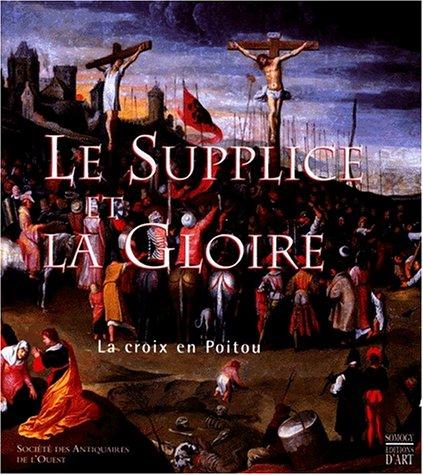 Le supplice et la gloire. La Croix en Poitou.: FAVREAU (Robert) [ss. la dir. de :]