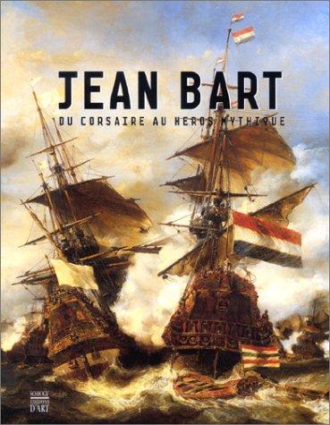 Jean Bart. Du Corsaire Au Héros Mythique.: Collectif