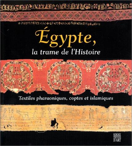 9782850565625: Egypte, la trame de l'Histoire : Textiles pharaoniques, coptes et islamiques