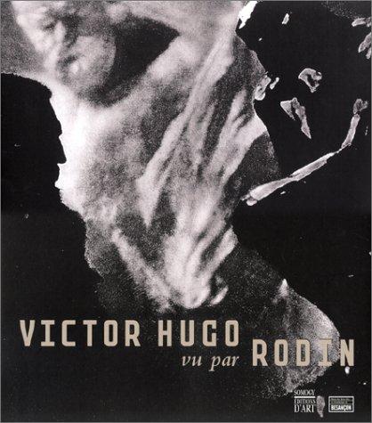 VICTOR HUGO VU PAR RODIN *REG 54,95$*: MUSEE DES BEAUX-ARTS ET D'ARCH