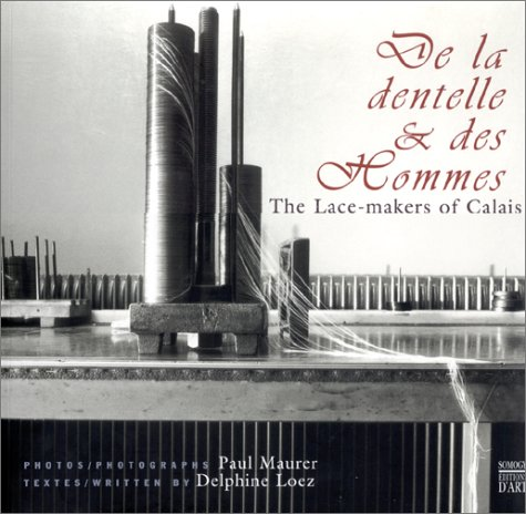 de La Dentelle & Des Hommes/The Lace-Makers of Calais (French Edition): Delphine Loez