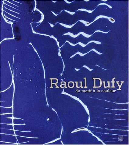 9782850566202: Raoul Dufy : Du motif à la couleur