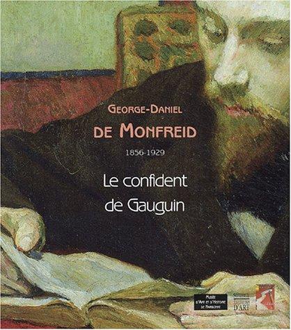 Georges-Daniel de Monfreid 1856-1929. Le confident de Gauguin.: AUDE PESSEY-LUX JEAN LEPAGE