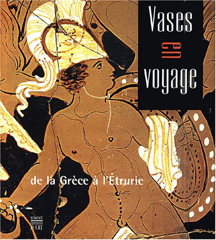 VASES EN VOYAGE, DE LA GRECE A L'ETRURIE: MUSEE DOBREE, NANTES