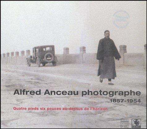 9782850567438: Alfred Anceau photographe 1857-1954 : Quatre pieds six pouces au-dessus de l'horizon