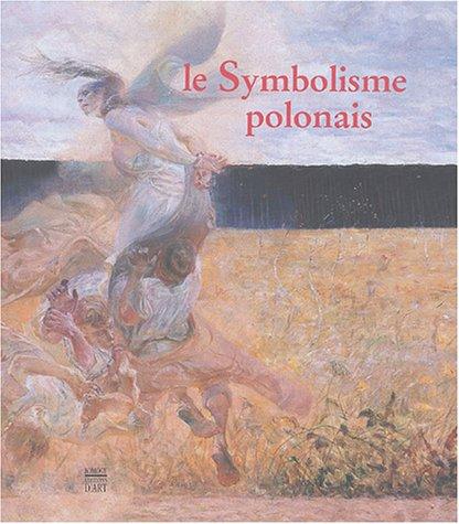 Le Symbolisme Polonais: DERYNG, Xavier ; SUCHOCKI, Wojciech ; KOSSOWSKA, Irena ; KOSSOWSKI, Lukasz ...