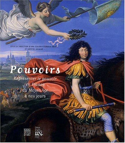 Pouvoirs : Représenter le pouvoir en France du Moyen Age à nos jours: FONSECA BREFE (...