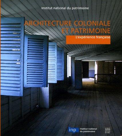 Architecture coloniale et patrimoine : L'expérience française: Pabois, Marc