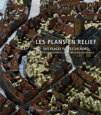 9782850568381: Les plans en relief des places fortes du Nord : Dans les collections du Palais des Beaux-Arts de Lille