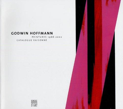 Godwin Hoffmann : Peintures 1968-2002, Catalogue raisonné ------------------- Texte ...