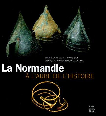 LA NORMANDIE À L'AUBE DE L'HISTOIRE.: CYRIL MARCIGNY, CÉCILE COLONNA