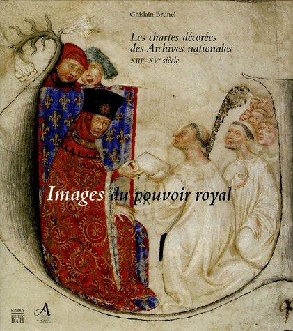 9782850569210: Images du pouvoir royal : Les chartes décorées des Archives nationales XIIIe-XVe siècle