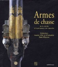 9782850569319: Armes de chasse : De la mèche à la percussion sur capsules, Collection du musée d'Art et d'Industrie de Saint-Etienne