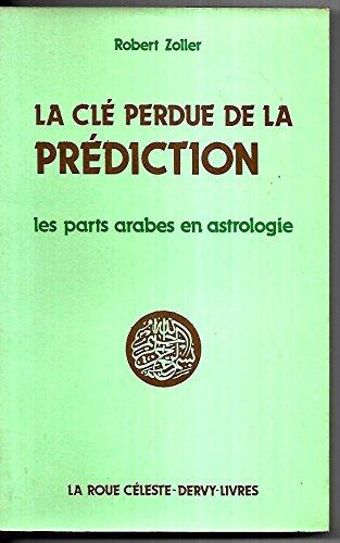 9782850761560: La cle perdue de la prediction / les parts arabes en astrologie