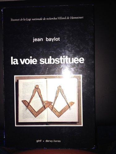 9782850761928: La Voie substitu�e : Recherche sur la d�viation de la franc-ma�onnerie en France et en Europe