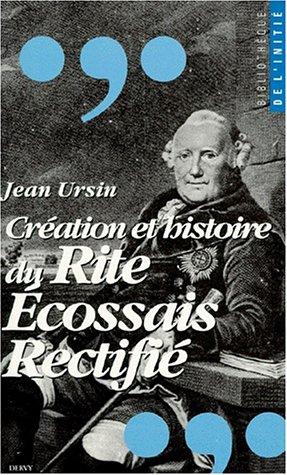 CREATION ET HISTOIRE DU RITE ECOSSAIS RECTIFIE: Ursin, Jean