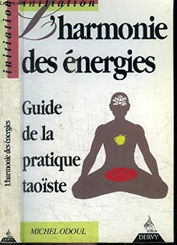 9782850765834: L'harmonie des énergies. : Guide de la pratique taoïste