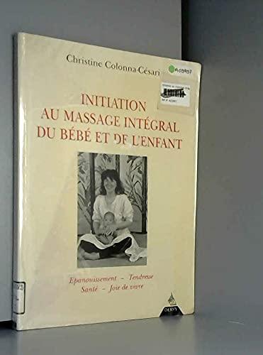 9782850766121: Initiation au massage int�gral du b�b� et de l'enfant : �panouissement, tendresse, sant�, joie de vivre
