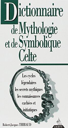 Dictionnaire de mythologie et de symbolique celte: Thibaud, Robert-Jacques