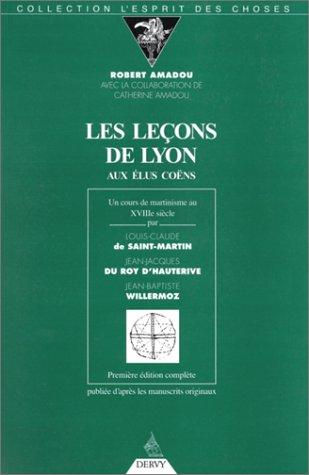 9782850768095: LES LECONS DE LYON AUX ELUS COENS. Un cours de martinisme au XVIIIème siècle, Edition complète d'après les manuscrits originaux