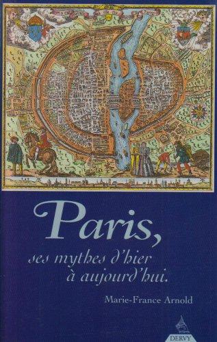 Paris, ses mythes d'hier à aujourd'hui : Marie-France Arnold