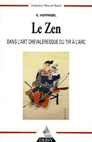 ZEN DANS L ART CHEVALERESQUE DU TIR ARC: HERRIGEL EUGEN