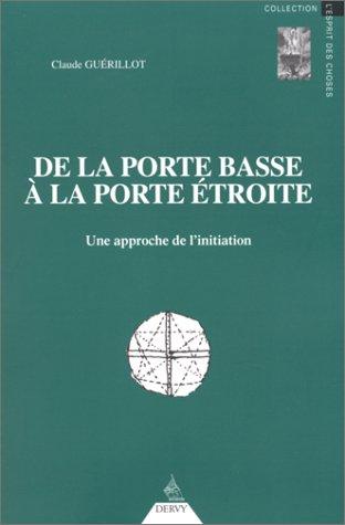 9782850769368: DE LA PORTE BASSE A LA PORTE ETROITE. Une approche de l'initiation