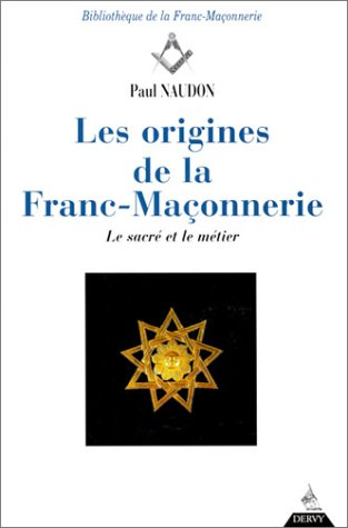 Les Origines de la Franc-maçonnerie : Le: Paul Naudon