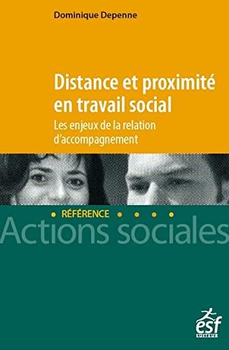 9782850863547: Distance et proximité en travail social. Les enjeux de la relation d'accompagnement: Les enjeux de la relation d'accompagnement