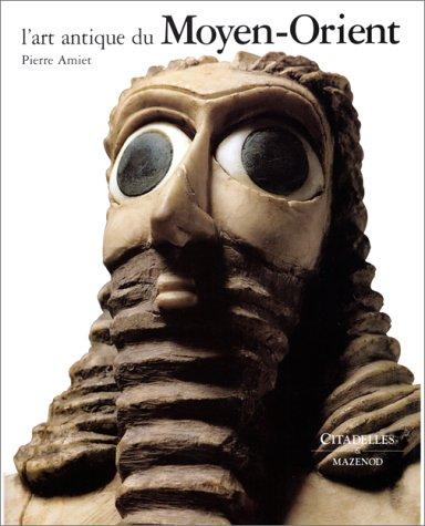 L'Art Antique du Proche-Orient: Pierre AMIET