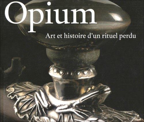Opium - Art et Histoire D'un Rituel: Bertholet, F. M.
