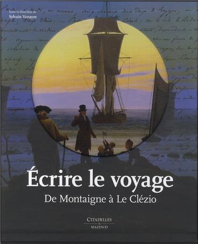 9782850885808: Écrire le Voyage: De Montaigne à Le Clézio