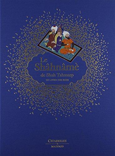 9782850885914: Le Shâhnâmè de Shah Tahmasp - Le Livre des Rois