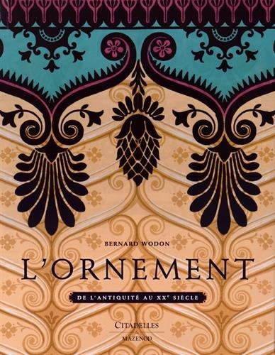 ORNEMENT(L') : DE L'ANTIQUITÉ AU XXE SIÈCLE: WODON BERNARD