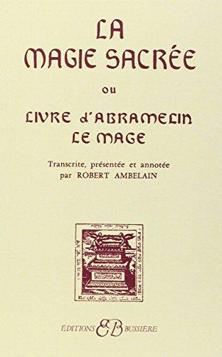 La Magie sacree ou Le Livre d'Abramelin: Robert Ambelain