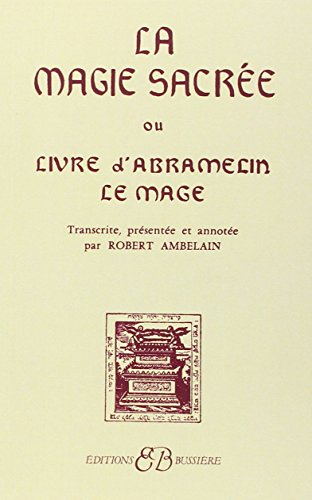 La Magie sacree ou Le Livre d'Abramelin le mage (French Edition) (2850900311) by Robert Ambelain