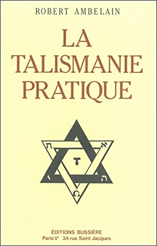 La Talismanie pratique (French Edition) (2850900664) by Robert Ambelain