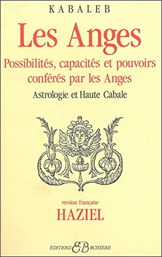 LES ANGES ; POSSIBILITES, CAPACITES ET POUVOIRS: KABALEB ; HAZIEL